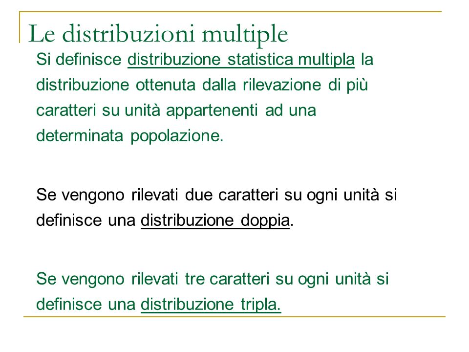 Le distribuzioni multiple Si definisce distribuzione statistica multipla la distribuzione ottenuta dalla rilevazione di più caratteri su unità apparte