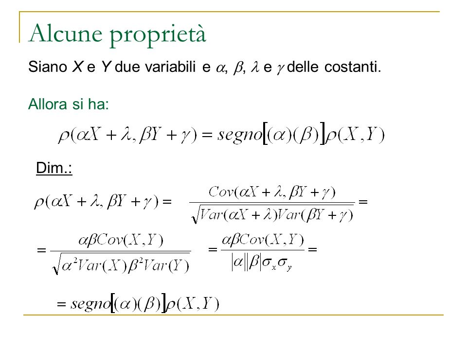 Alcune proprietà Siano X e Y due variabili e,, e delle costanti. Allora si ha: Dim.: