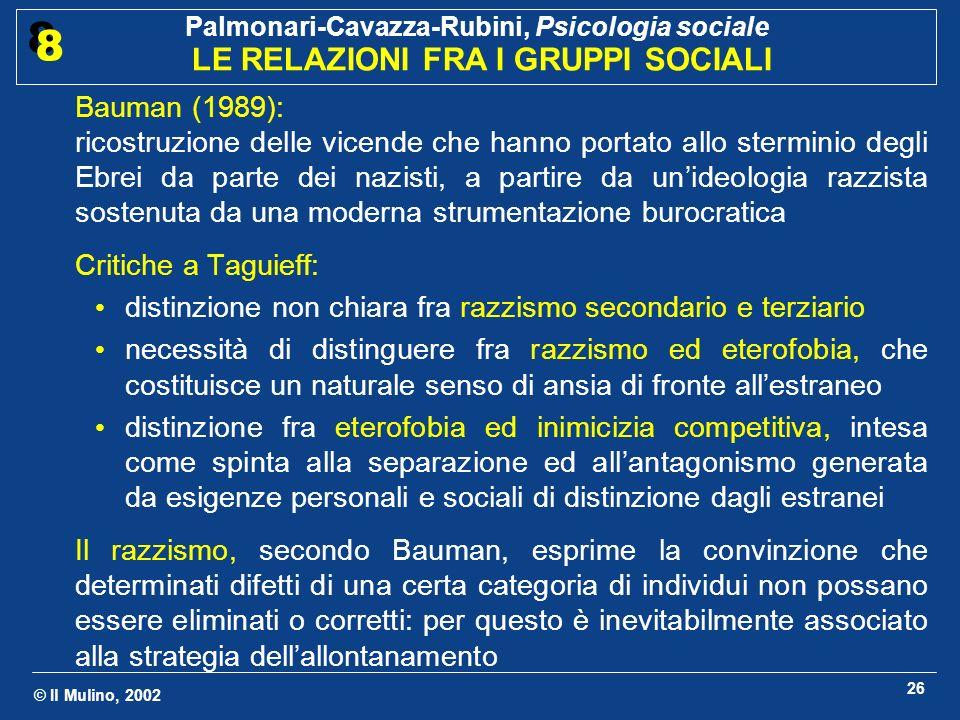 © Il Mulino, 2002 Palmonari-Cavazza-Rubini, Psicologia sociale LE RELAZIONI FRA I GRUPPI SOCIALI 8 8 26 Bauman (1989): ricostruzione delle vicende che