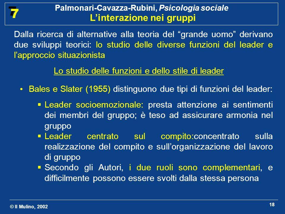 © Il Mulino, 2002 Palmonari-Cavazza-Rubini, Psicologia sociale Linterazione nei gruppi 7 7 18 Dalla ricerca di alternative alla teoria del grande uomo