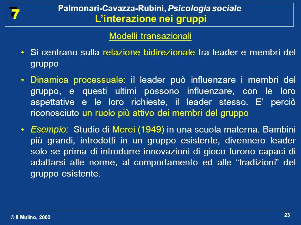 © Il Mulino, 2002 Palmonari-Cavazza-Rubini, Psicologia sociale Linterazione nei gruppi 7 7 23 Modelli transazionali Si centrano sulla relazione bidire