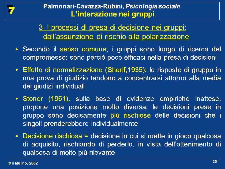 © Il Mulino, 2002 Palmonari-Cavazza-Rubini, Psicologia sociale Linterazione nei gruppi 7 7 25 3. I processi di presa di decisione nei gruppi: dallassu