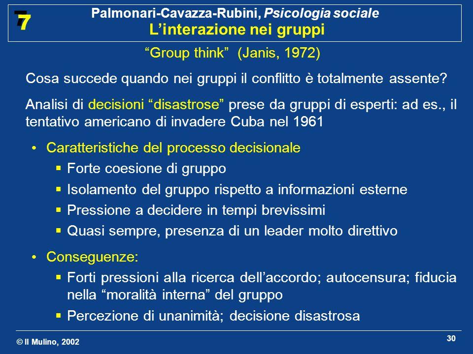© Il Mulino, 2002 Palmonari-Cavazza-Rubini, Psicologia sociale Linterazione nei gruppi 7 7 30 Group think (Janis, 1972) Cosa succede quando nei gruppi