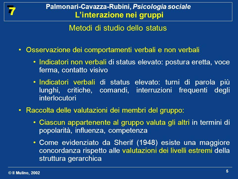 © Il Mulino, 2002 Palmonari-Cavazza-Rubini, Psicologia sociale Linterazione nei gruppi 7 7 5 Metodi di studio dello status Osservazione dei comportame