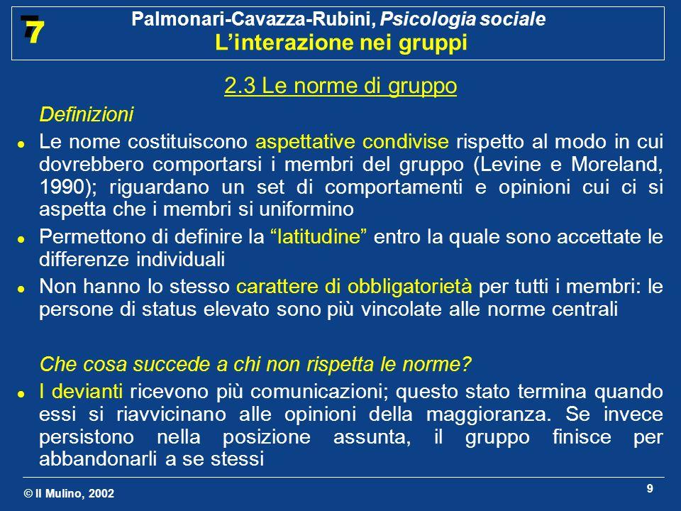 © Il Mulino, 2002 Palmonari-Cavazza-Rubini, Psicologia sociale Linterazione nei gruppi 7 7 9 2.3 Le norme di gruppo Definizioni Le nome costituiscono