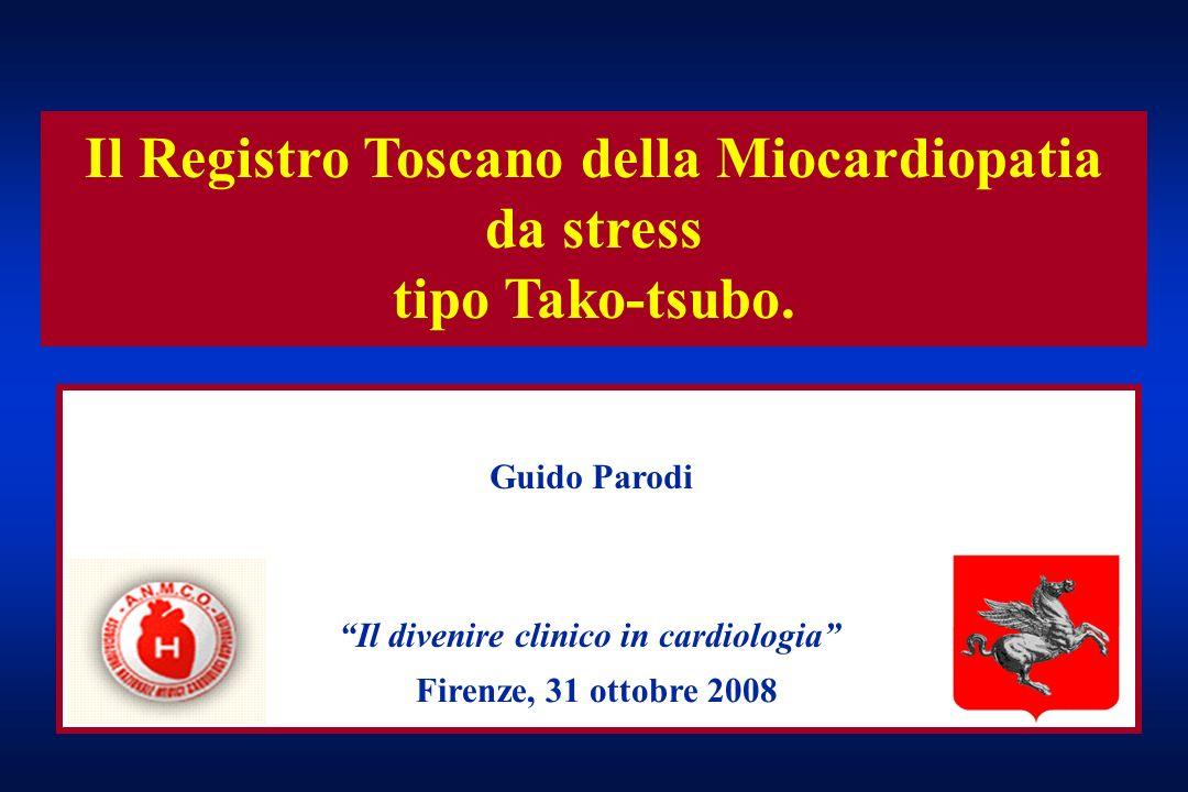 Il Registro Toscano della Miocardiopatia da stress tipo Tako-tsubo. Guido Parodi Firenze, 31 ottobre 2008 Il divenire clinico in cardiologia