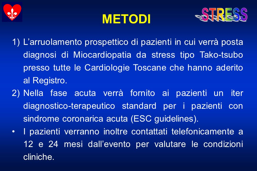METODI 1)Larruolamento prospettico di pazienti in cui verrà posta diagnosi di Miocardiopatia da stress tipo Tako-tsubo presso tutte le Cardiologie Tos