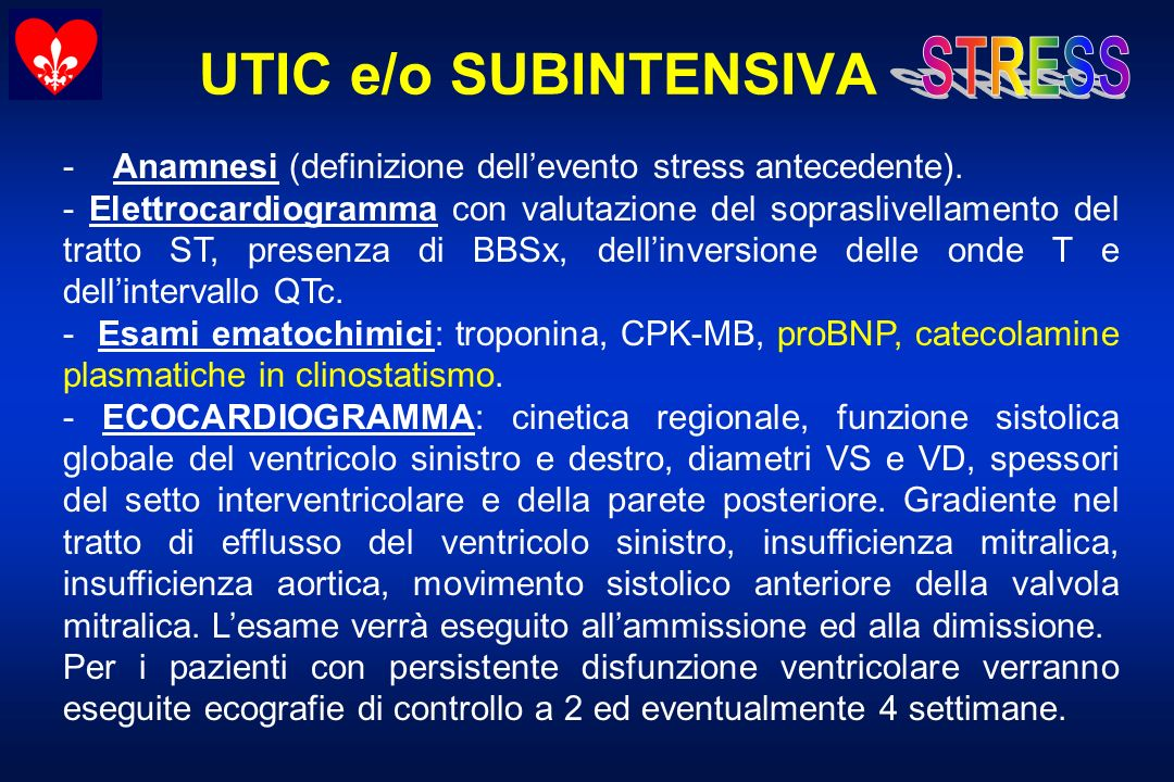 UTIC e/o SUBINTENSIVA - Anamnesi (definizione dellevento stress antecedente). - Elettrocardiogramma con valutazione del sopraslivellamento del tratto