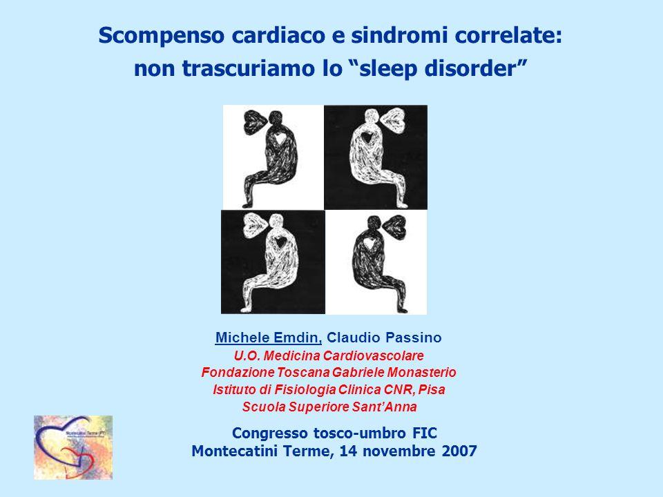 Scompenso cardiaco e sindromi correlate: non trascuriamo lo sleep disorder Michele Emdin, Claudio Passino U.O. Medicina Cardiovascolare Fondazione Tos