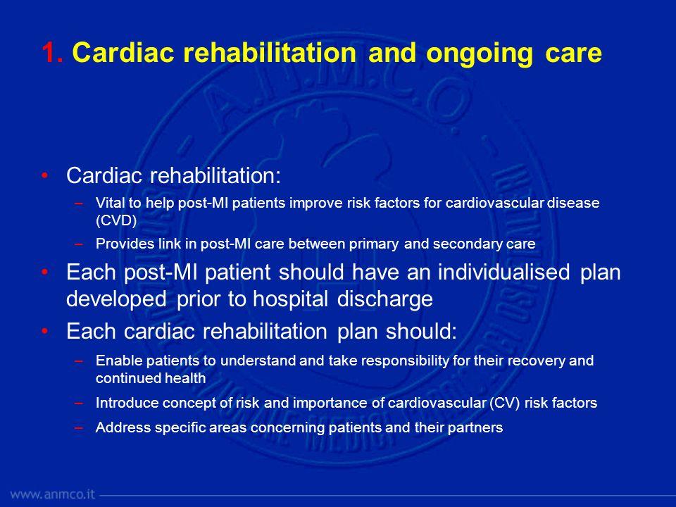 1. Cardiac rehabilitation and ongoing care Cardiac rehabilitation: –Vital to help post-MI patients improve risk factors for cardiovascular disease (CV