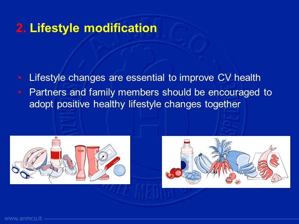 2. Lifestyle modification Lifestyle changes are essential to improve CV health Partners and family members should be encouraged to adopt positive heal