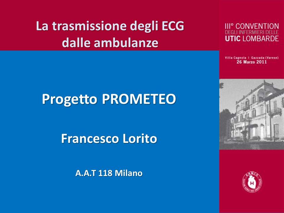 La trasmissione degli ECG dalle ambulanze Progetto PROMETEO Francesco Lorito A.A.T 118 Milano
