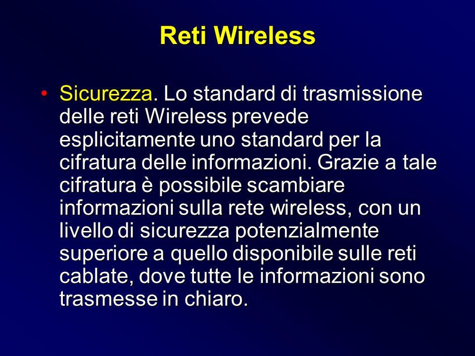 Sicurezza. Lo standard di trasmissione delle reti Wireless prevede esplicitamente uno standard per la cifratura delle informazioni. Grazie a tale cifr