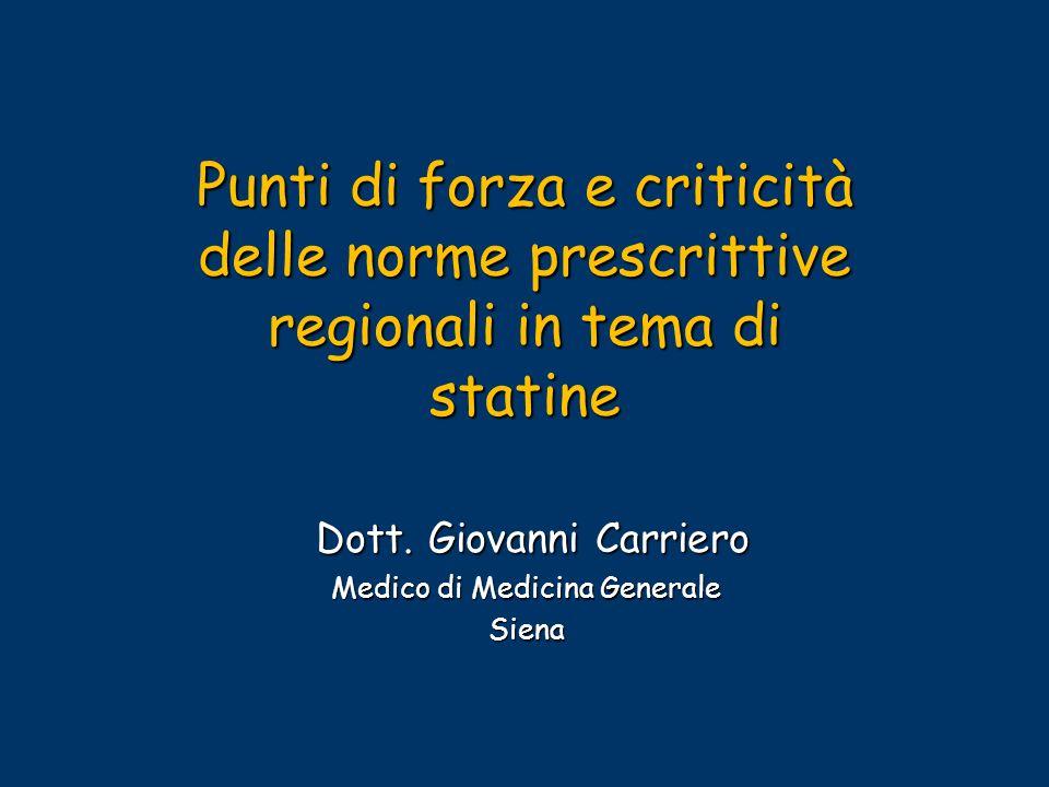 Punti di forza e criticità delle norme prescrittive regionali in tema di statine Dott. Giovanni Carriero Dott. Giovanni Carriero Medico di Medicina Ge