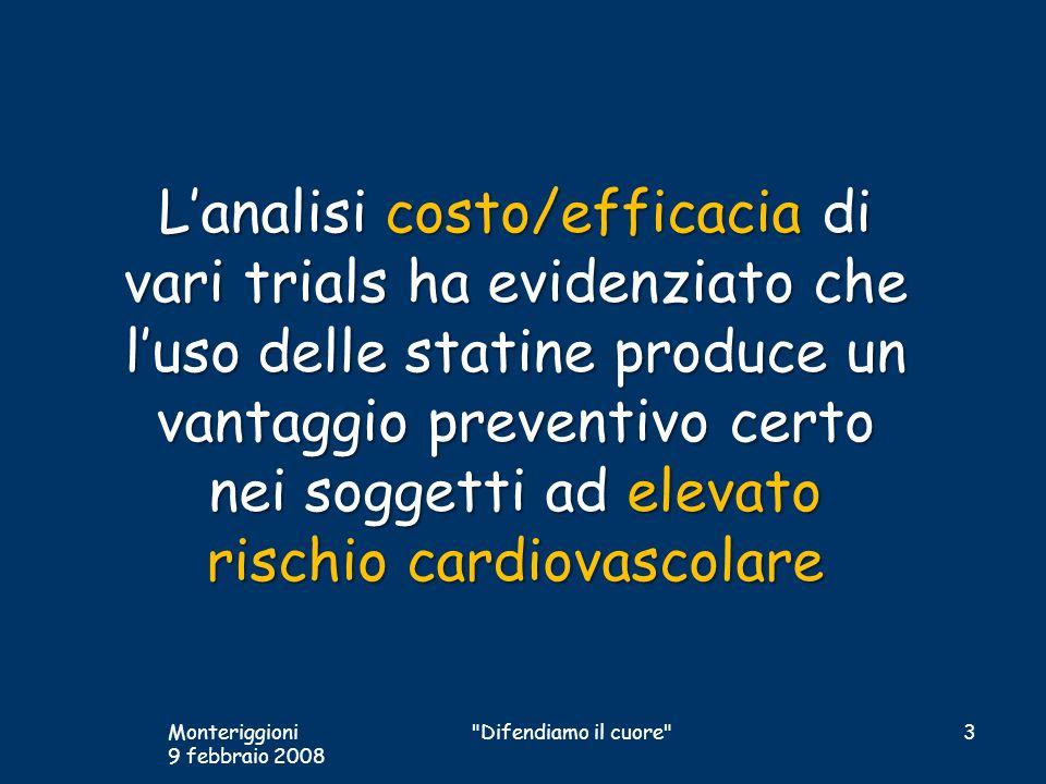 Lanalisi costo/efficacia di vari trials ha evidenziato che luso delle statine produce un vantaggio preventivo certo nei soggetti ad elevato rischio ca