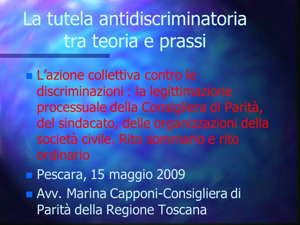La tutela antidiscriminatoria tra teoria e prassi n Lazione collettiva contro le discriminazioni : la legittimazione processuale della Consigliera di Parità, del sindacato, delle organizzazioni della società civile.