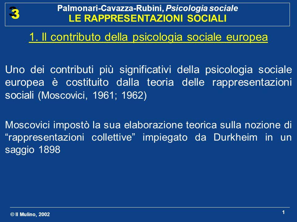 © Il Mulino, 2002 Palmonari-Cavazza-Rubini, Psicologia sociale LE RAPPRESENTAZIONI SOCIALI 3 3 1 1. Il contributo della psicologia sociale europea Uno