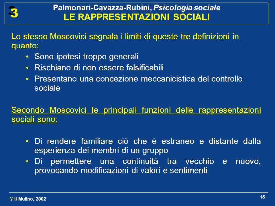 © Il Mulino, 2002 Palmonari-Cavazza-Rubini, Psicologia sociale LE RAPPRESENTAZIONI SOCIALI 3 3 15 Lo stesso Moscovici segnala i limiti di queste tre d