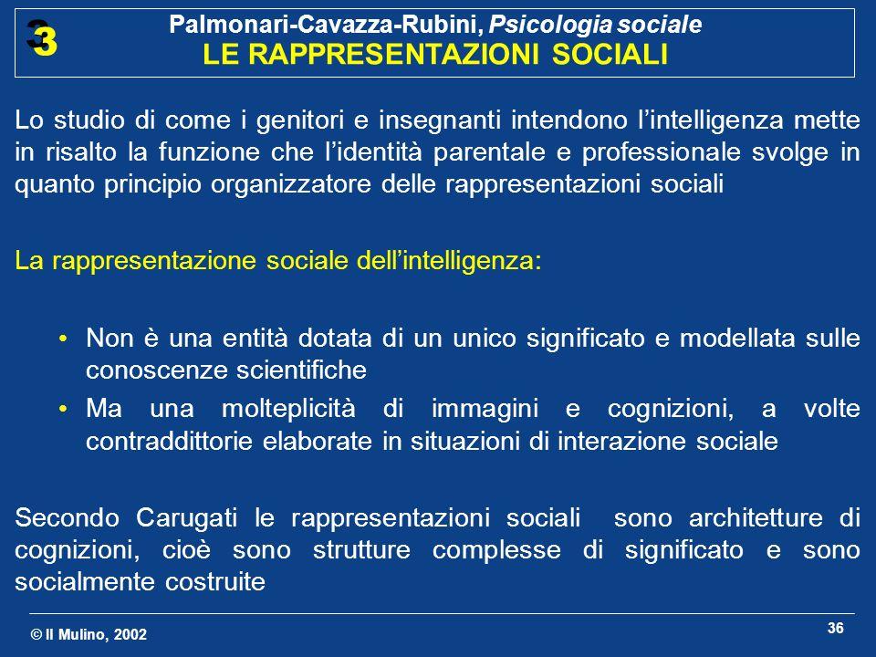 © Il Mulino, 2002 Palmonari-Cavazza-Rubini, Psicologia sociale LE RAPPRESENTAZIONI SOCIALI 3 3 36 Lo studio di come i genitori e insegnanti intendono