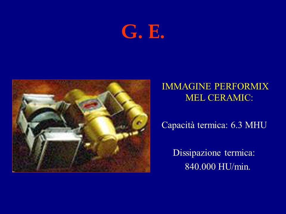 G. E. IMMAGINE PERFORMIX MEL CERAMIC: Capacità termica: 6.3 MHU Dissipazione termica: 840.000 HU/min.