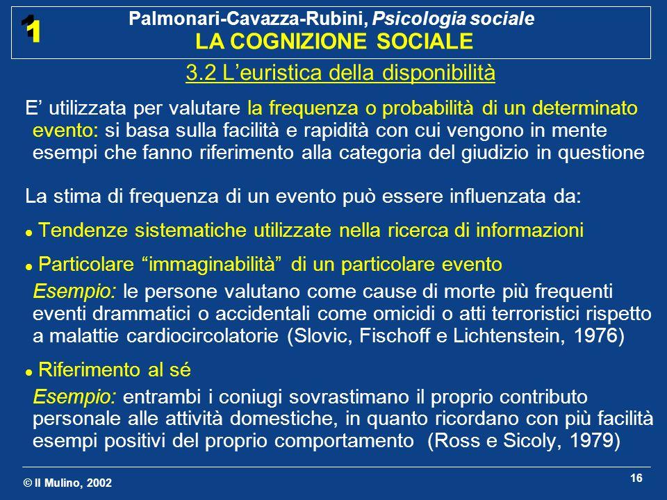 © Il Mulino, 2002 Palmonari-Cavazza-Rubini, Psicologia sociale LA COGNIZIONE SOCIALE 1 1 16 3.2 Leuristica della disponibilità E utilizzata per valuta