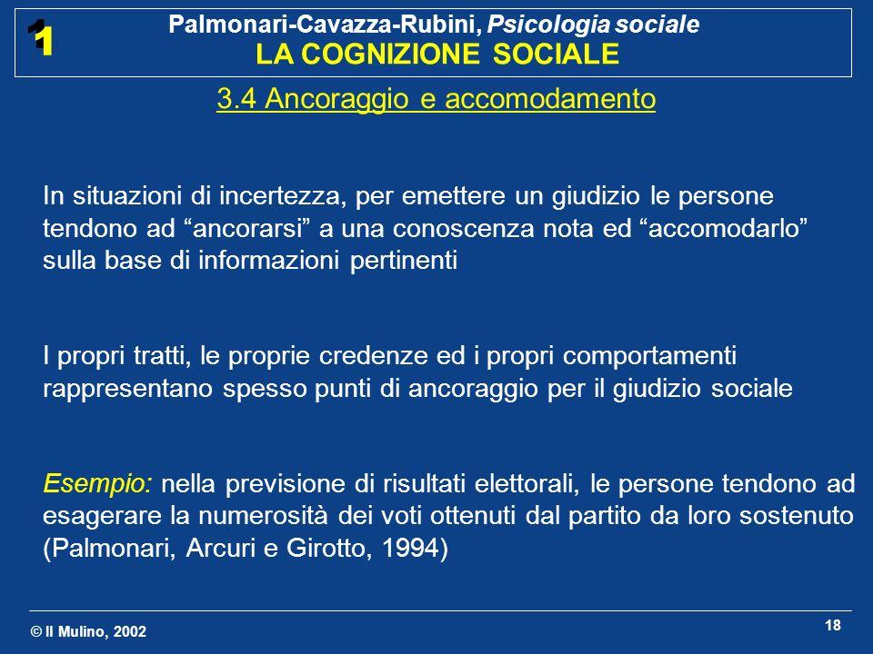 © Il Mulino, 2002 Palmonari-Cavazza-Rubini, Psicologia sociale LA COGNIZIONE SOCIALE 1 1 18 3.4 Ancoraggio e accomodamento In situazioni di incertezza