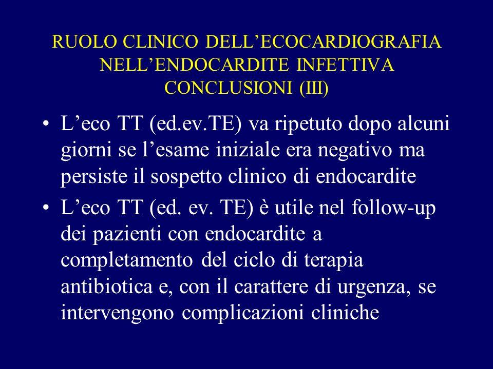RUOLO CLINICO DELLECOCARDIOGRAFIA NELLENDOCARDITE INFETTIVA CONCLUSIONI (III) Leco TT (ed.ev.TE) va ripetuto dopo alcuni giorni se lesame iniziale era