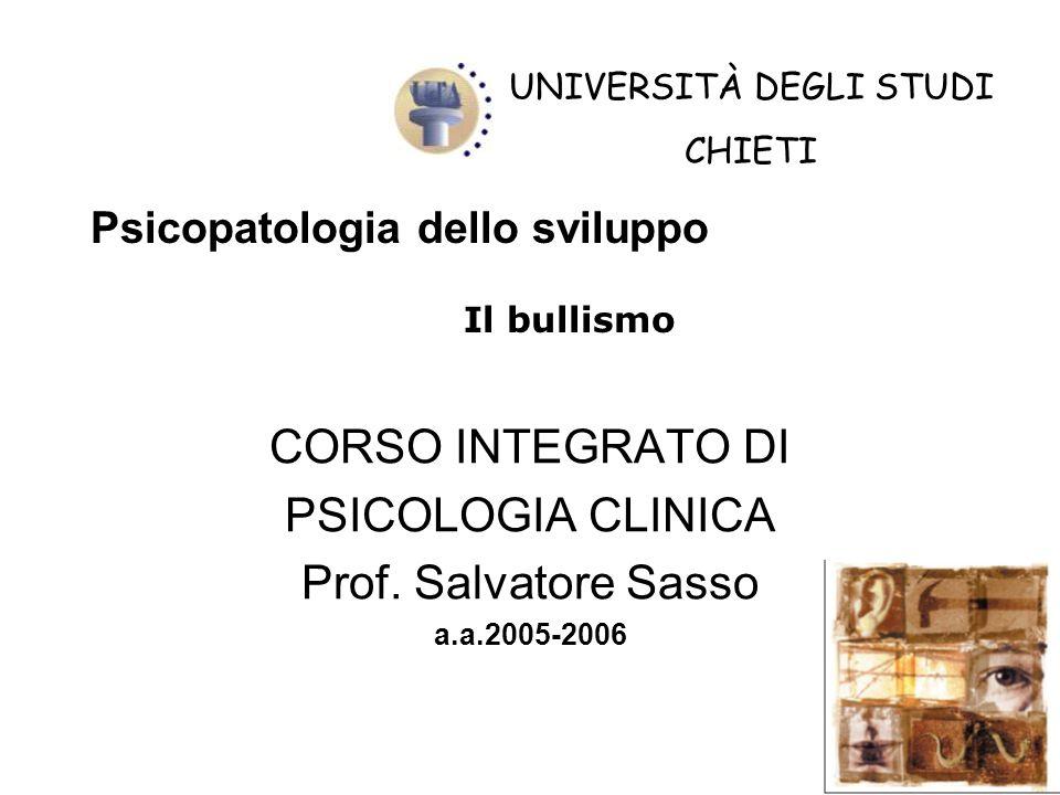 Psicopatologia dello sviluppo CORSO INTEGRATO DI PSICOLOGIA CLINICA Prof. Salvatore Sasso a.a.2005-2006 UNIVERSITÀ DEGLI STUDI CHIETI Il bullismo
