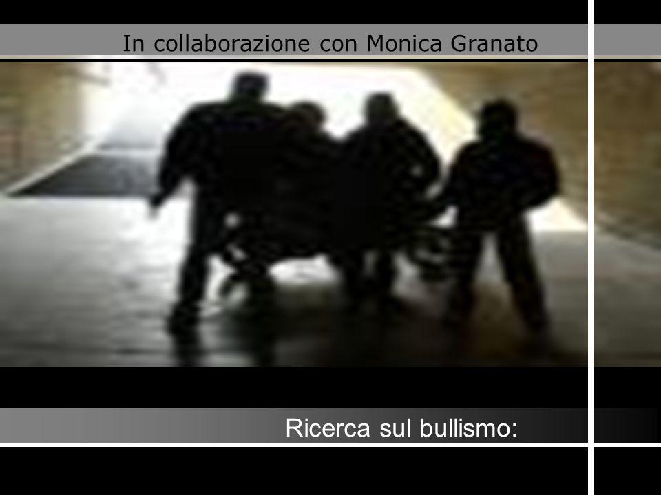 Ricerca sul bullismo: In collaborazione con Monica Granato