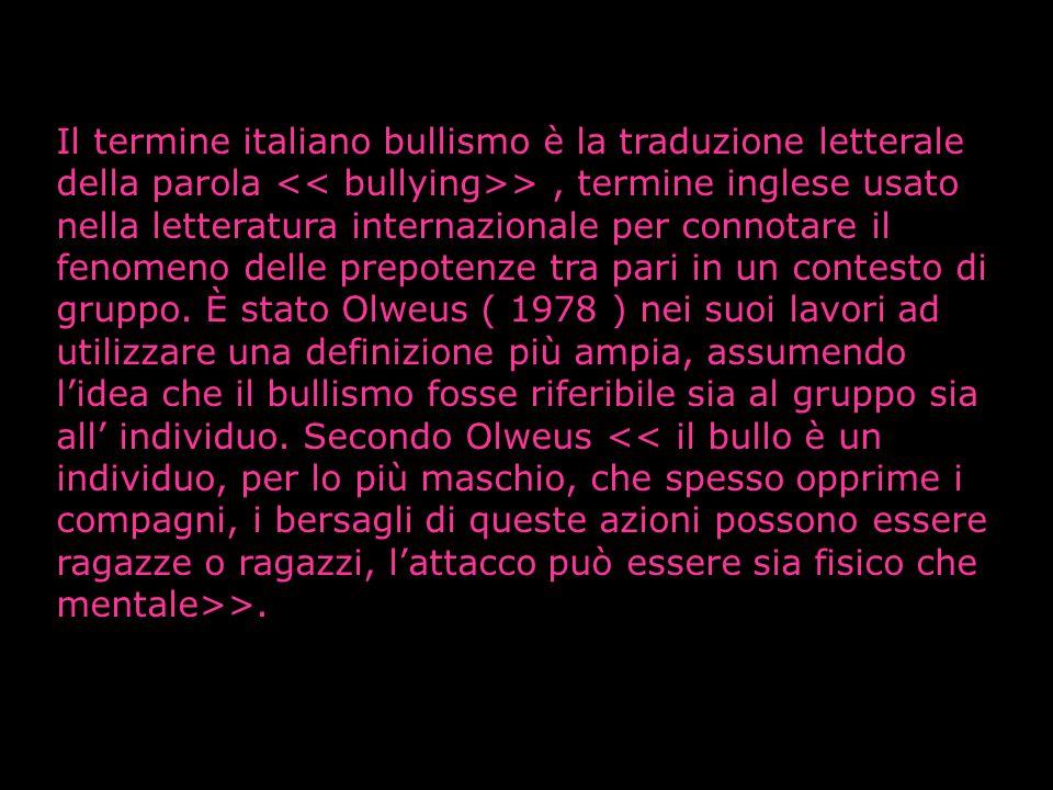 Il termine italiano bullismo è la traduzione letterale della parola >, termine inglese usato nella letteratura internazionale per connotare il fenomen