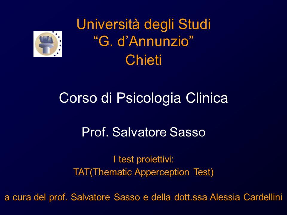Università degli Studi G. dAnnunzio Chieti Corso di Psicologia Clinica Prof. Salvatore Sasso I test proiettivi: TAT(Thematic Apperception Test) a cura