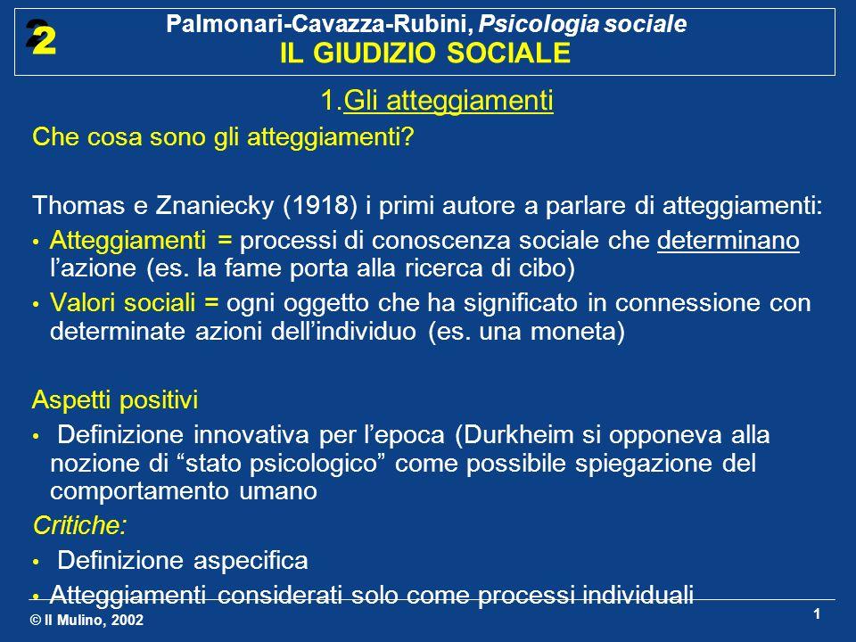 © Il Mulino, 2002 Palmonari-Cavazza-Rubini, Psicologia sociale IL GIUDIZIO SOCIALE 2 2 1 1.Gli atteggiamenti Che cosa sono gli atteggiamenti? Thomas e