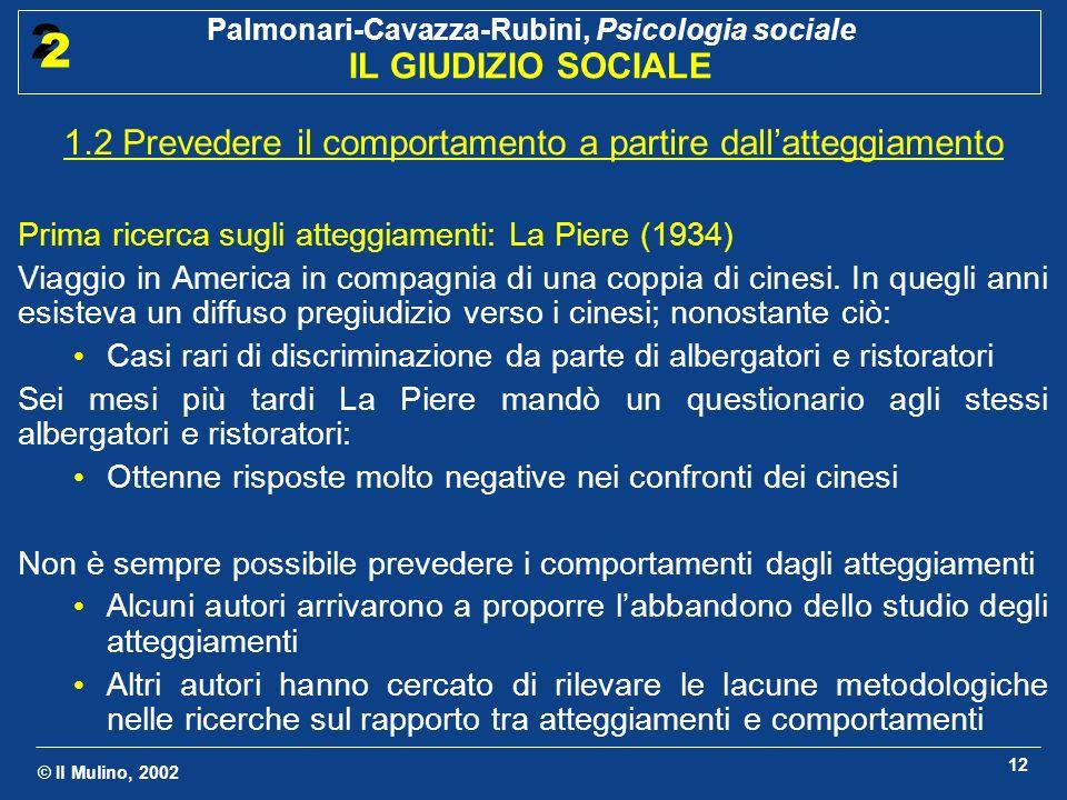 © Il Mulino, 2002 Palmonari-Cavazza-Rubini, Psicologia sociale IL GIUDIZIO SOCIALE 2 2 12 1.2 Prevedere il comportamento a partire dallatteggiamento P