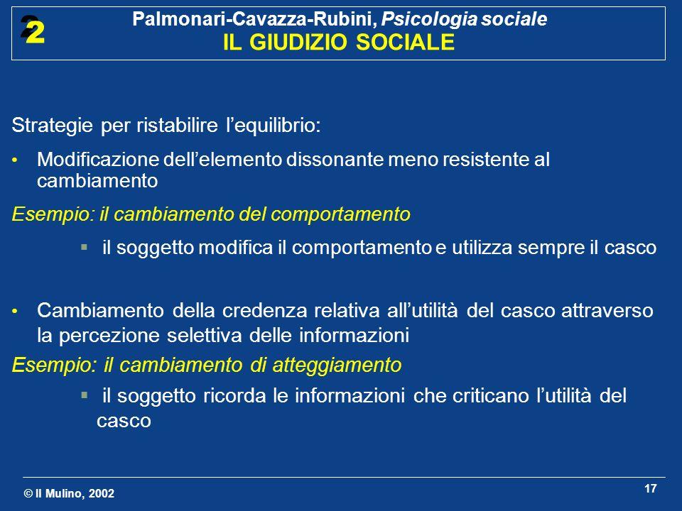 © Il Mulino, 2002 Palmonari-Cavazza-Rubini, Psicologia sociale IL GIUDIZIO SOCIALE 2 2 17 Strategie per ristabilire lequilibrio: Modificazione dellele