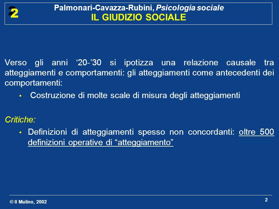 © Il Mulino, 2002 Palmonari-Cavazza-Rubini, Psicologia sociale IL GIUDIZIO SOCIALE 2 2 2 Verso gli anni 20-30 si ipotizza una relazione causale tra at