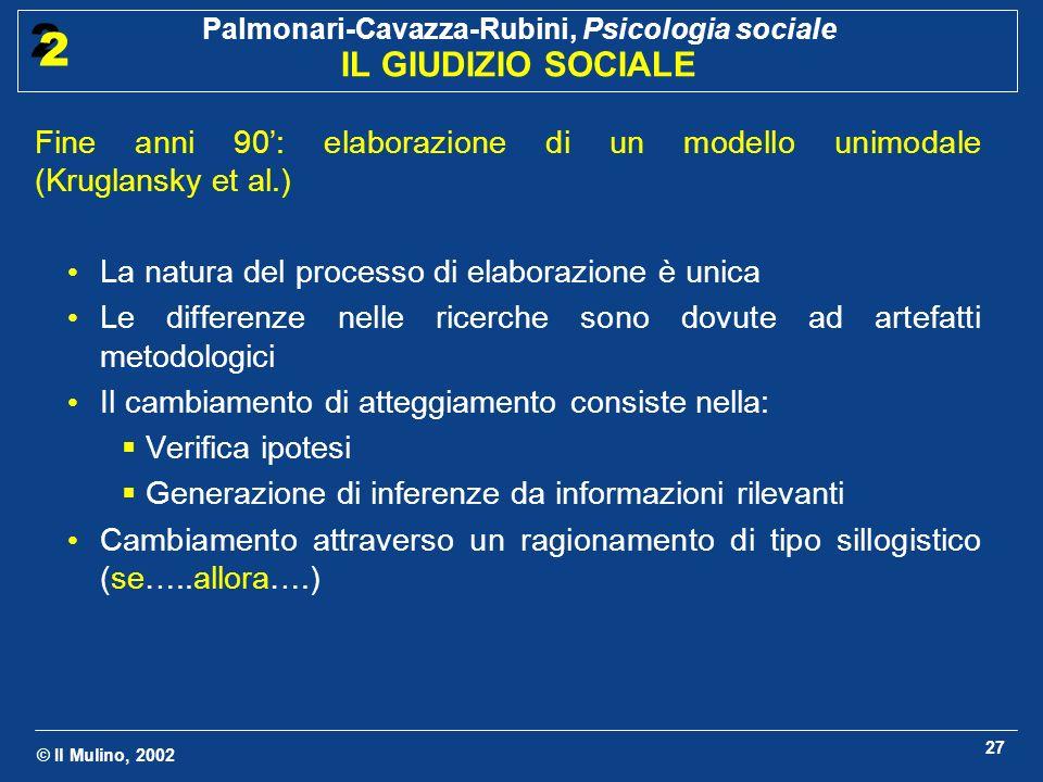 © Il Mulino, 2002 Palmonari-Cavazza-Rubini, Psicologia sociale IL GIUDIZIO SOCIALE 2 2 27 Fine anni 90: elaborazione di un modello unimodale (Kruglans