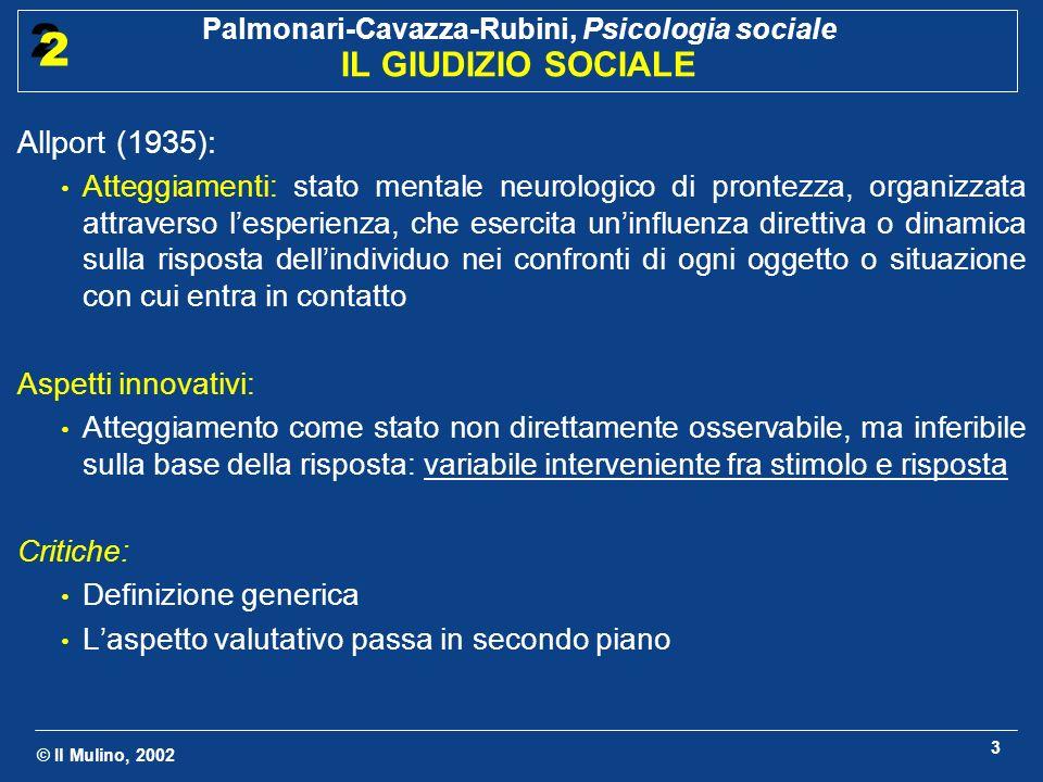 © Il Mulino, 2002 Palmonari-Cavazza-Rubini, Psicologia sociale IL GIUDIZIO SOCIALE 2 2 3 Allport (1935): Atteggiamenti: stato mentale neurologico di p