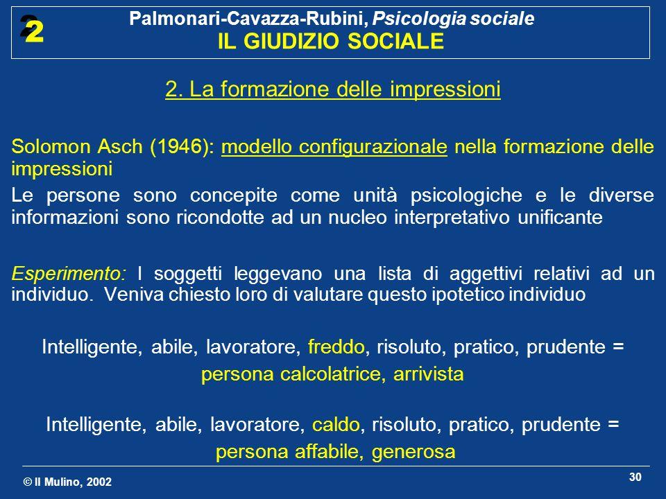 © Il Mulino, 2002 Palmonari-Cavazza-Rubini, Psicologia sociale IL GIUDIZIO SOCIALE 2 2 30 2. La formazione delle impressioni Solomon Asch (1946): mode