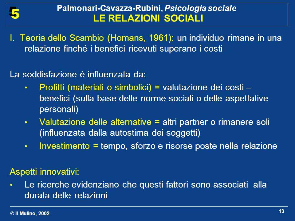 © Il Mulino, 2002 Palmonari-Cavazza-Rubini, Psicologia sociale LE RELAZIONI SOCIALI 5 5 13 I.
