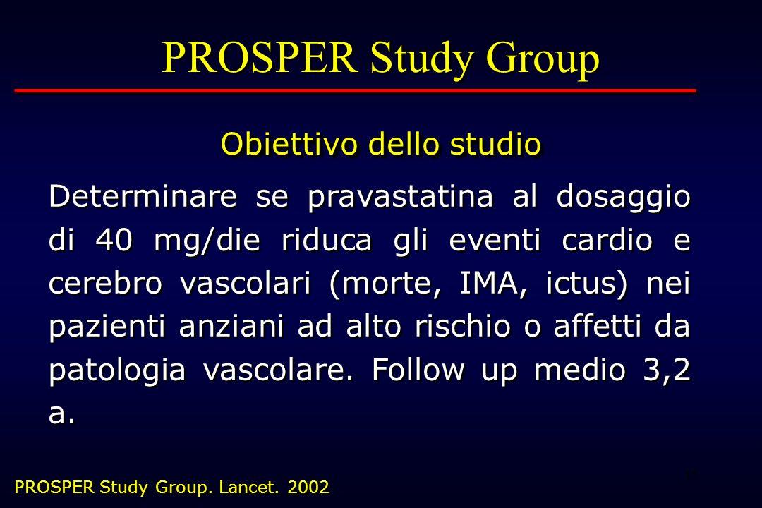 15 PROSPER Study Group Obiettivo dello studio PROSPER Study Group Obiettivo dello studio Determinare se pravastatina al dosaggio di 40 mg/die riduca g