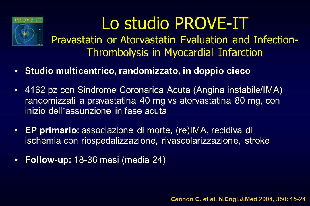 22 Lo studio PROVE-IT Pravastatin or Atorvastatin Evaluation and Infection- Thrombolysis in Myocardial Infarction Studio multicentrico, randomizzato,