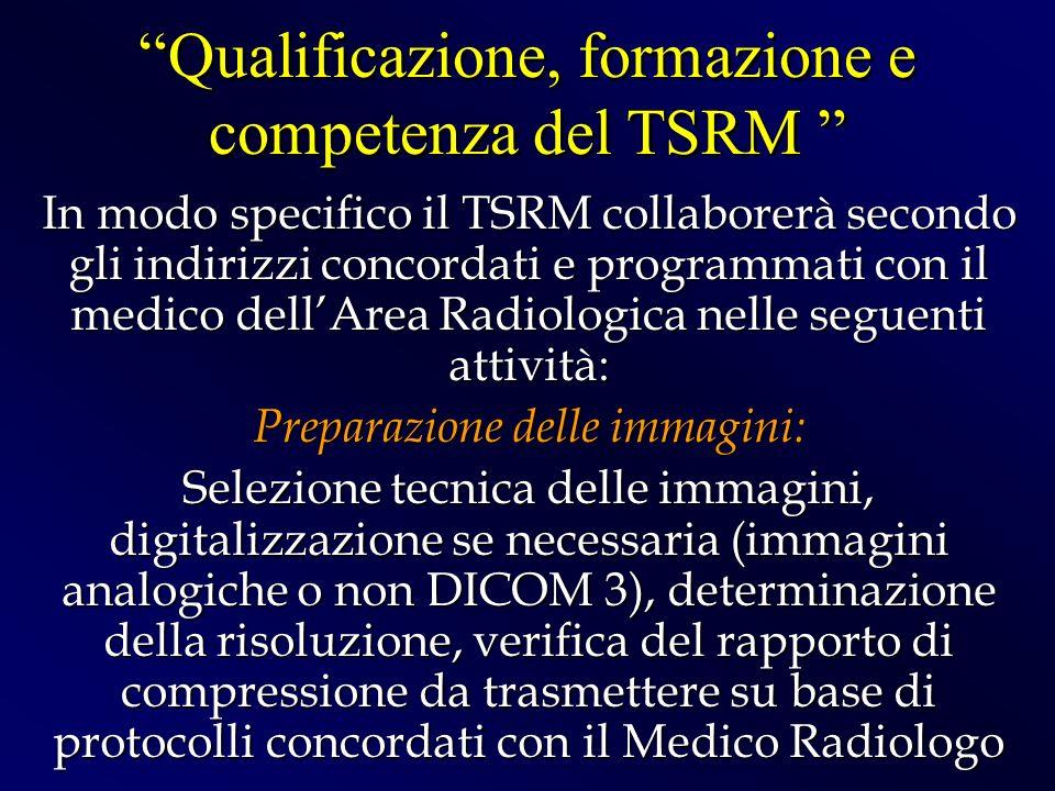 In modo specifico il TSRM collaborerà secondo gli indirizzi concordati e programmati con il medico dellArea Radiologica nelle seguenti attività: Prepa