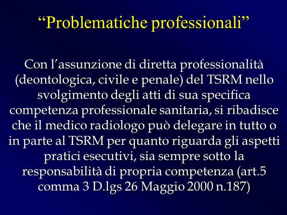 Con lassunzione di diretta professionalità (deontologica, civile e penale) del TSRM nello svolgimento degli atti di sua specifica competenza professio