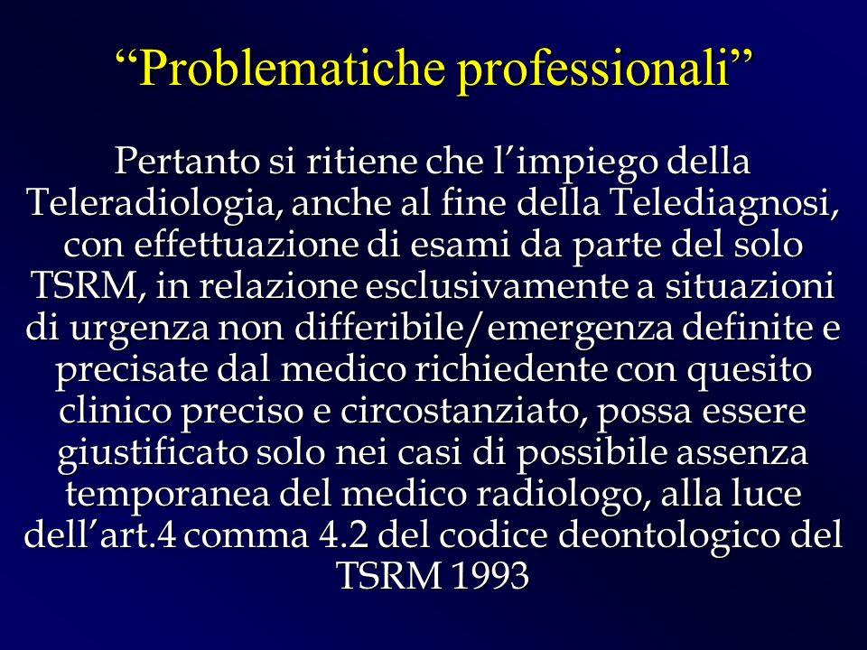 Pertanto si ritiene che limpiego della Teleradiologia, anche al fine della Telediagnosi, con effettuazione di esami da parte del solo TSRM, in relazio