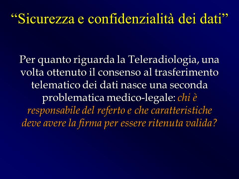 Per quanto riguarda la Teleradiologia, una volta ottenuto il consenso al trasferimento telematico dei dati nasce una seconda problematica medico-legal