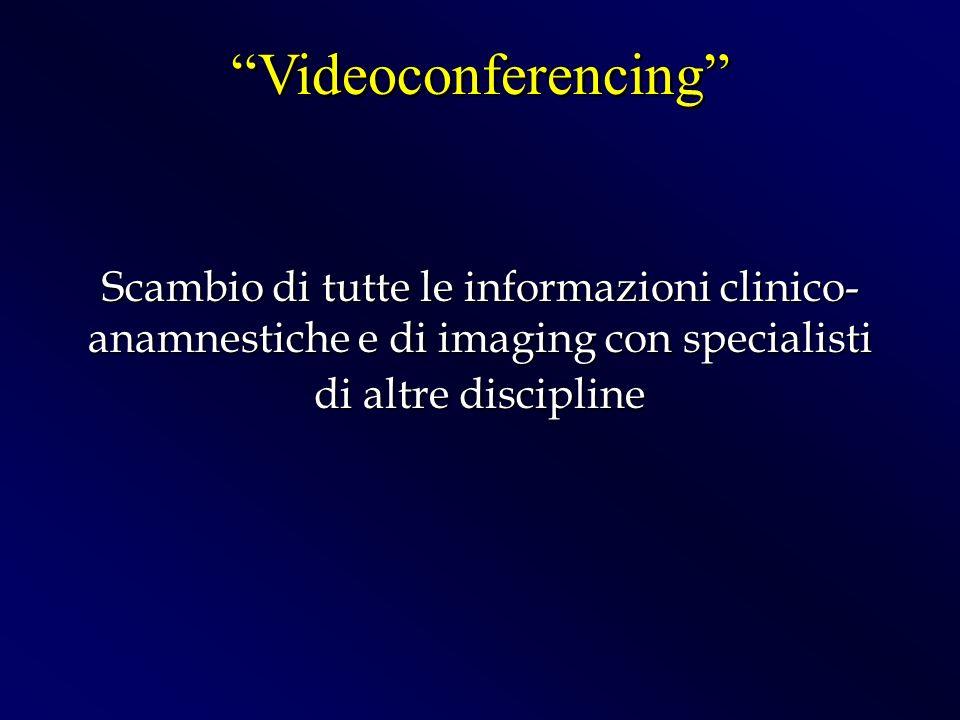 Scambio di tutte le informazioni clinico- anamnestiche e di imaging con specialisti di altre discipline Videoconferencing