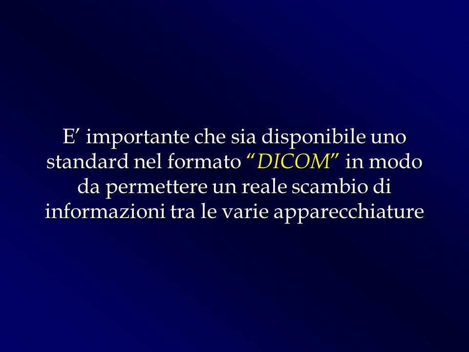 E importante che sia disponibile uno standard nel formato DICOM in modo da permettere un reale scambio di informazioni tra le varie apparecchiature