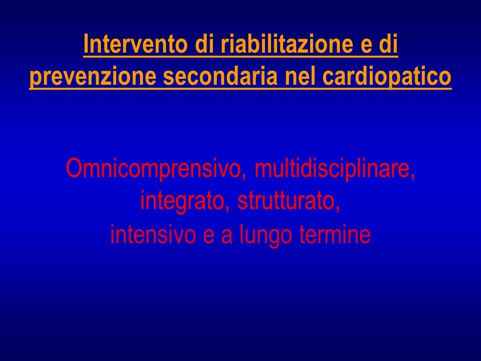 Intervento di riabilitazione e di prevenzione secondaria nel cardiopatico Omnicomprensivo, multidisciplinare, integrato, strutturato, intensivo e a lungo termine