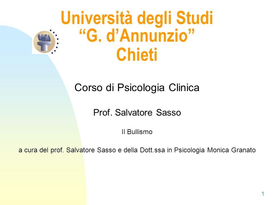 1 Università degli Studi G. dAnnunzio Chieti Corso di Psicologia Clinica Prof. Salvatore Sasso Il Bullismo a cura del prof. Salvatore Sasso e della Do