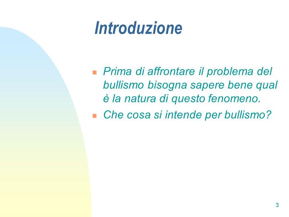 3 Introduzione Prima di affrontare il problema del bullismo bisogna sapere bene qual è la natura di questo fenomeno. Che cosa si intende per bullismo?